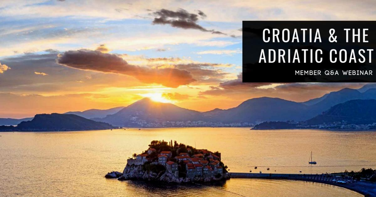 Webinar Replay: Croatia & the Adriatic Coast