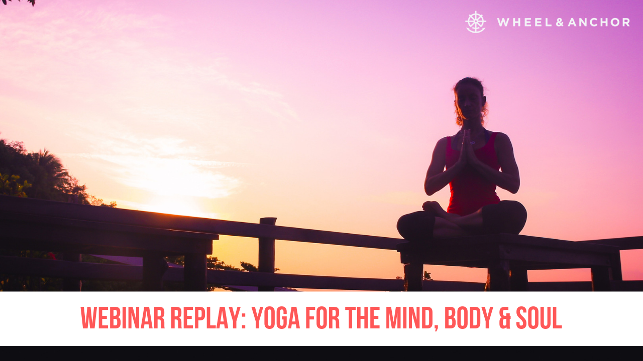 Webinar Replay: Yoga for the Mind, Body & Soul
