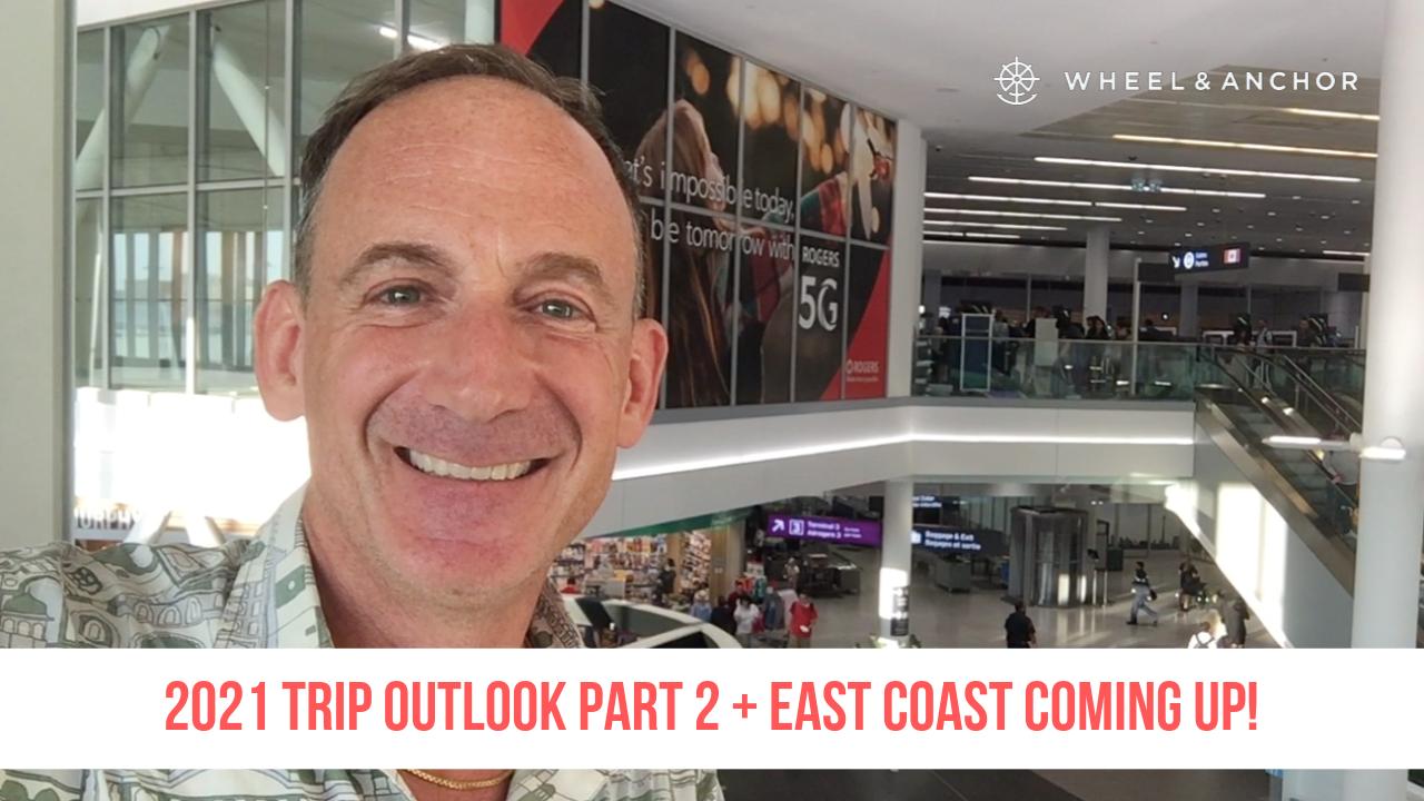 2021 Trip Outlook Part 2 + en route to the East Coast!