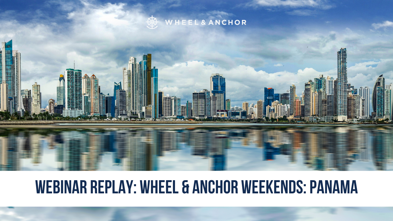 Webinar Replay: Wheel & Anchor Weekends: Panama