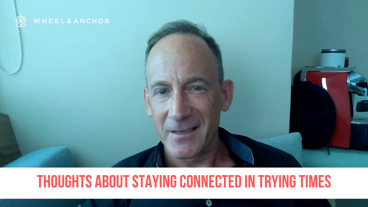 Thoughts about staying connected in trying times