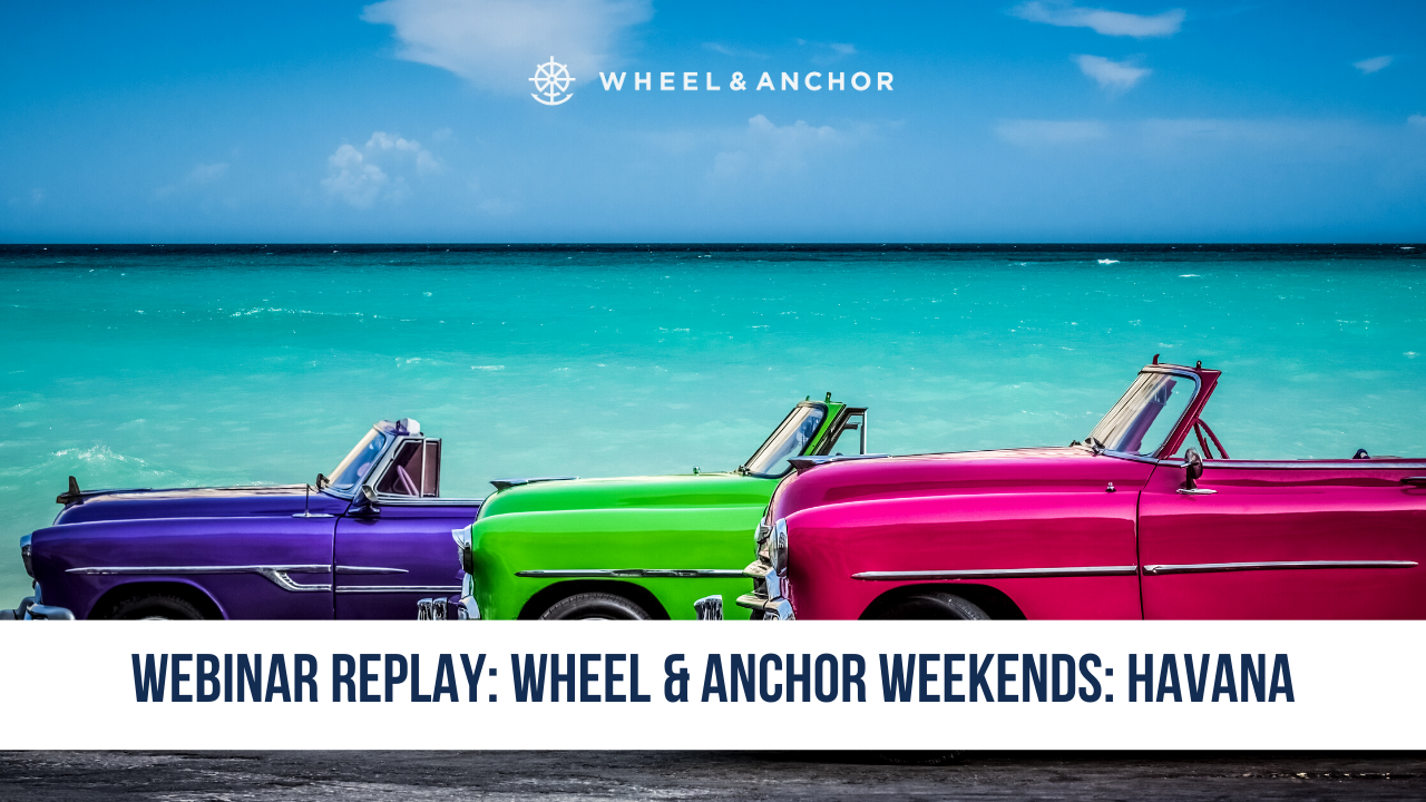 Webinar Replay: Wheel & Anchor Weekends: Havana 2020
