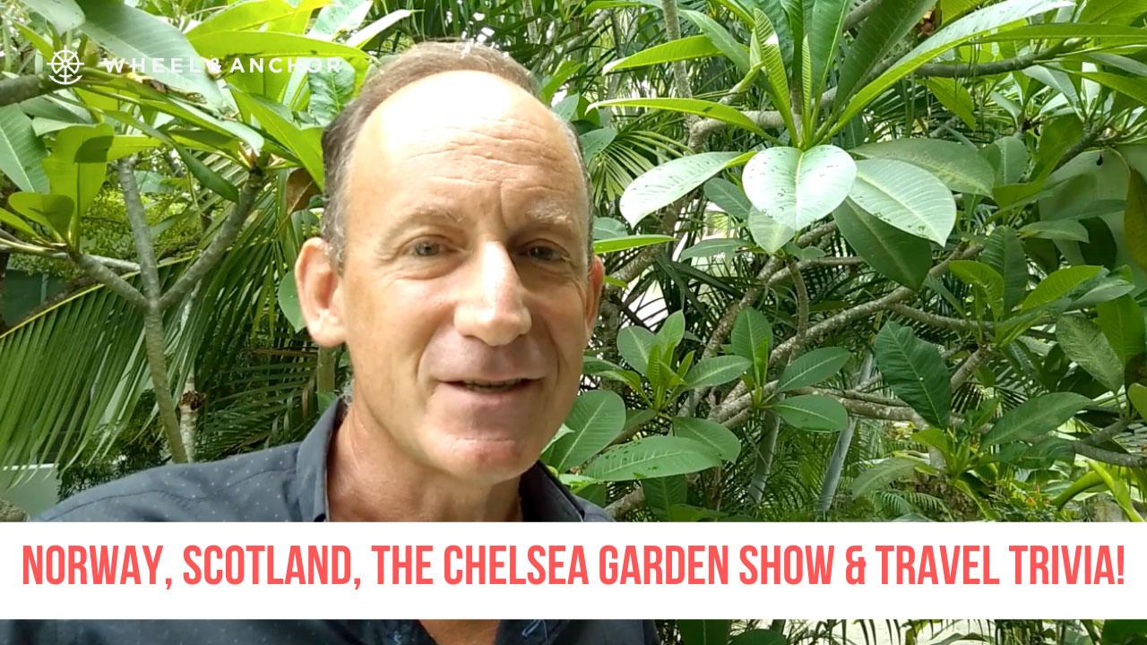 Norway, Scotland, the Chelsea Garden Show & Travel Trivia!