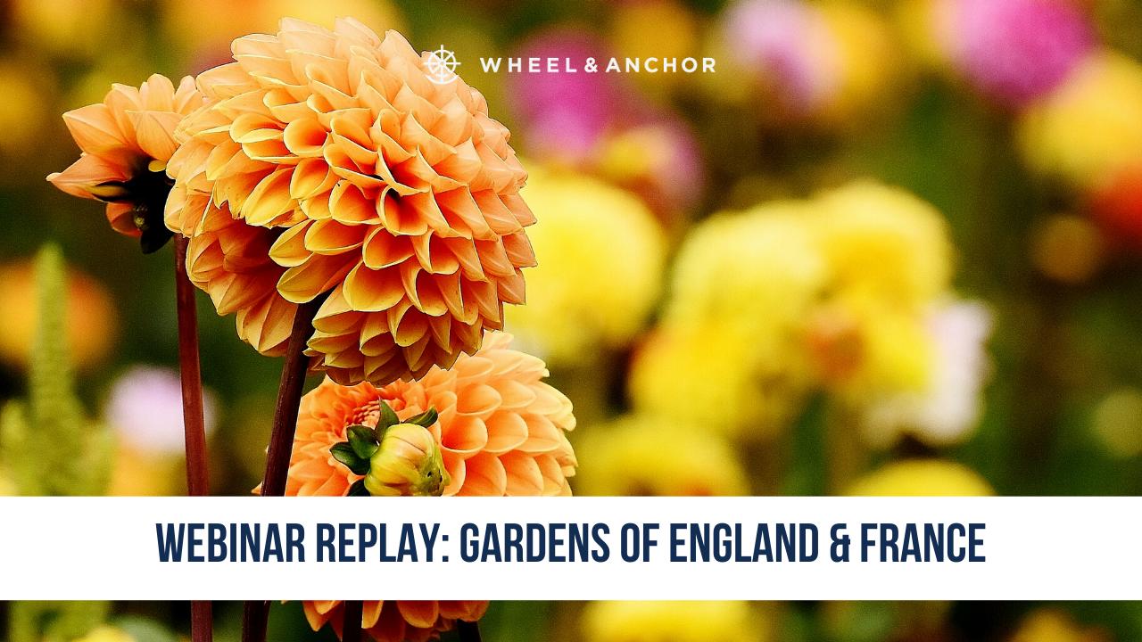 Webinar Replay: Gardens of England & France
