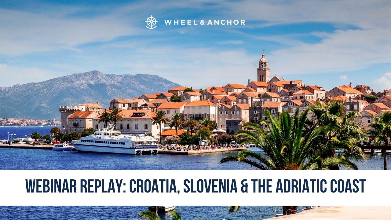 Webinar Replay: Croatia, Slovenia & the Adriatic Coast 2021