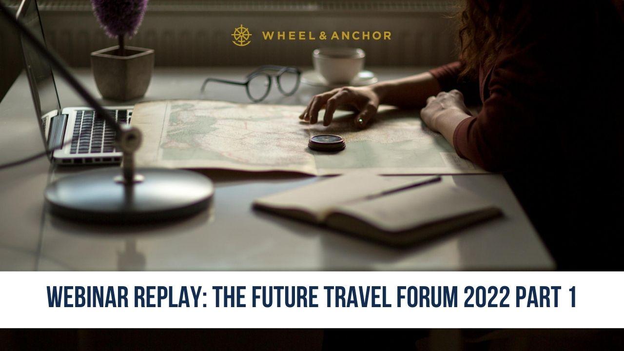 Webinar Replay: The Future Travel Forum 2022 Part 1