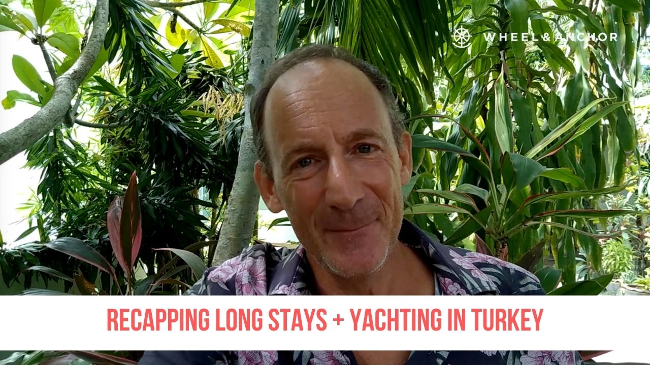 Recapping Long stays + Yachting in Turkey