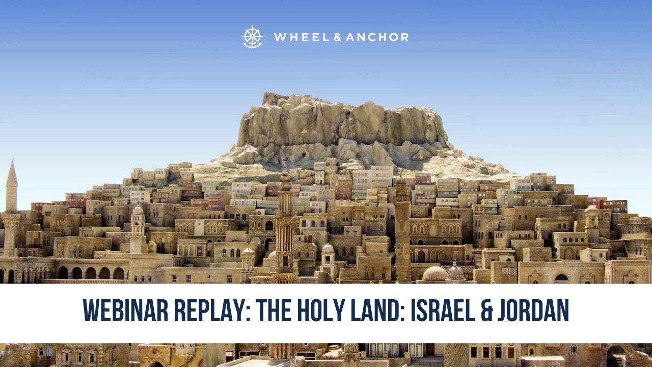 Webinar Replay: The Holy Land: Israel & Jordan