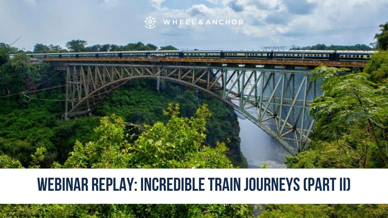 Webinar Replay: Incredible Rail Journeys (Part II)