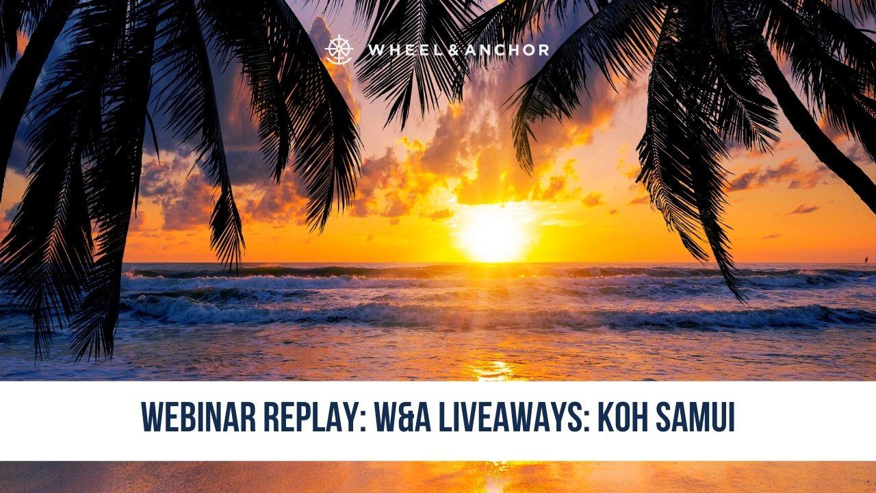 Webinar Replay: Wheel & Anchor LiveAways: Koh Samui