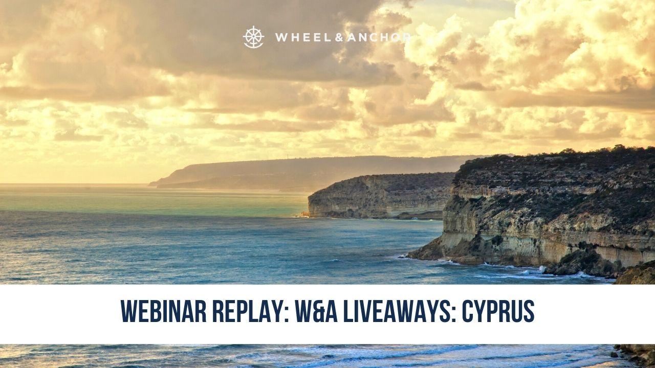 Webinar Replay: Wheel & Anchor LiveAways: Cyprus
