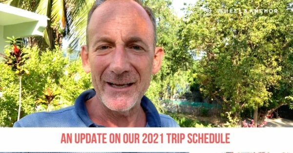 An Update on Our 2021 Trip Schedule