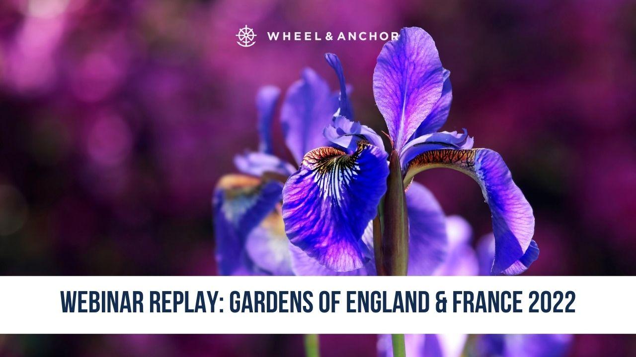 Webinar Replay: Gardens of England & France 2022