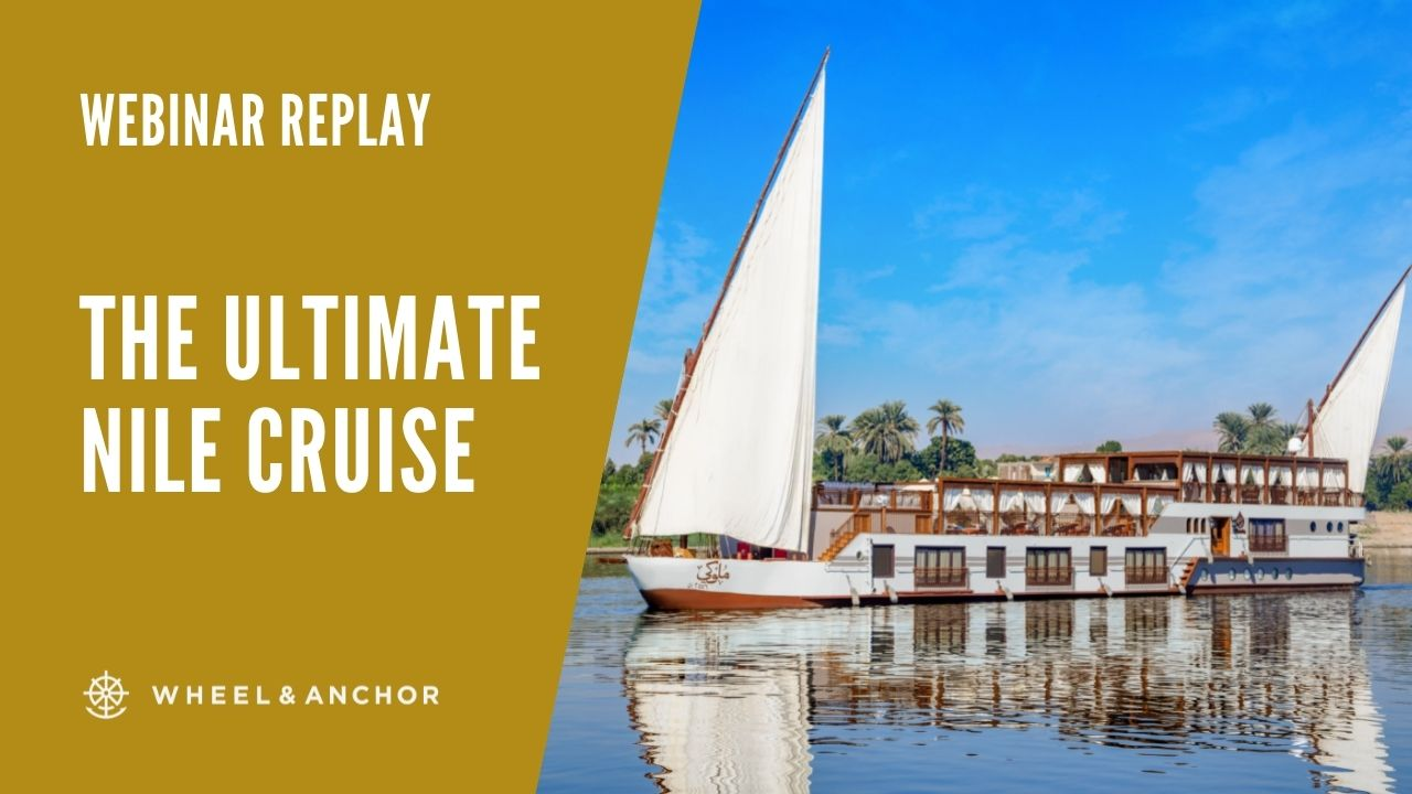 Webinar Replay: The Ultimate Nile Cruise