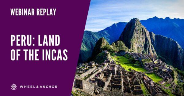 Webinar Replay: Peru: Land of the Incas 2022