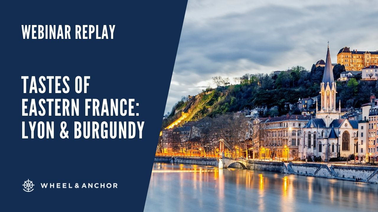 Webinar Replay: Tastes of Eastern France: Lyon & Burgundy