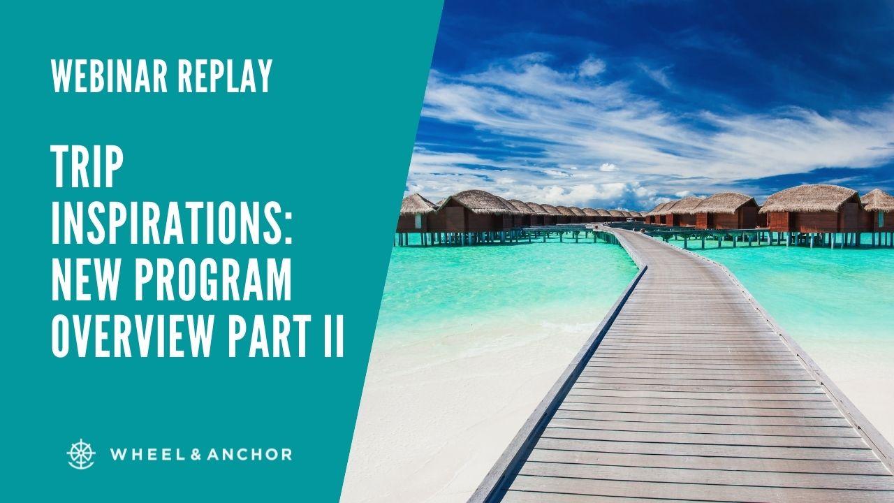Webinar Replay: Trip Inspirations: New Program Overview Part II