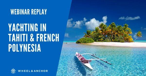 Webinar Replay: Yachting in Tahiti & French Polynesia
