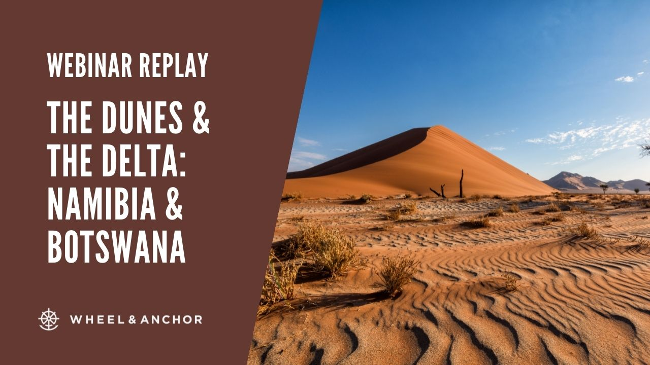 Webinar Replay: The Dunes & the Delta: Namibia & Botswana
